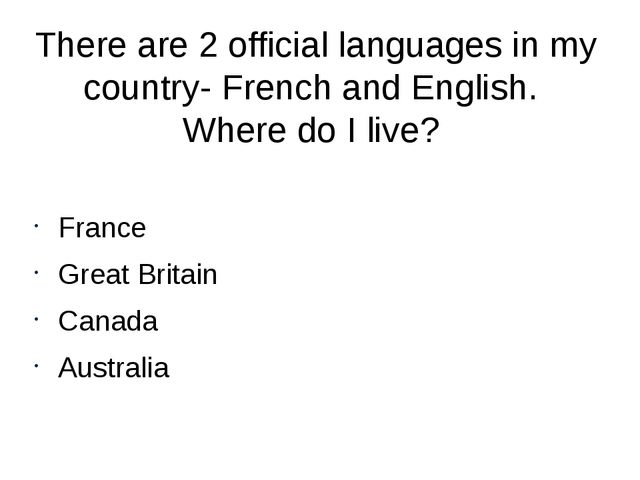 There are 2 official languages in my country- French and English. Where do I...