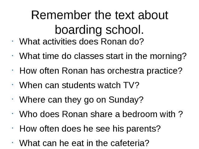 Remember the text about boarding school. What activities does Ronan do? What...