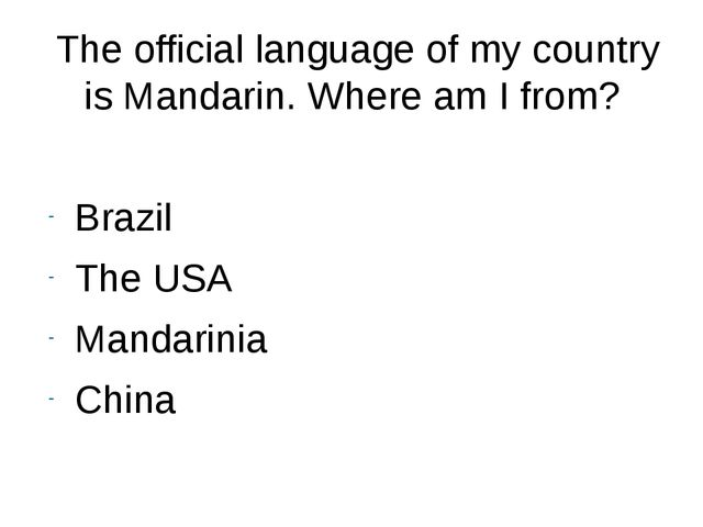 The official language of my country is Mandarin. Where am I from? Brazil The...