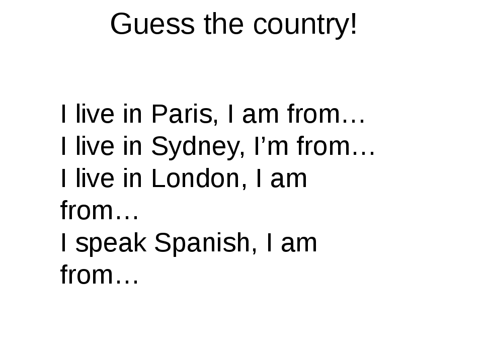 Guess the country! I live in Paris, I am from… I live in Sydney, I'm from… I...