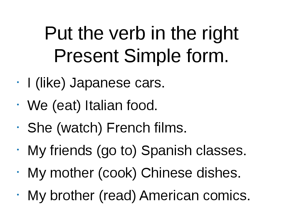 Put the verb in the right Present Simple form. I (like) Japanese cars. We (ea...