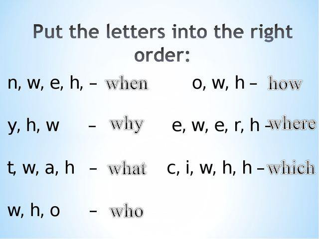 n, w, e, h, – o, w, h – y, h, w – e, w, e, r, h – t, w, a, h –c, i, w,...