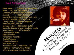 Paul McCartney Birth nameJames Paul McCartney Born18 June 1942 (age 67) Liv