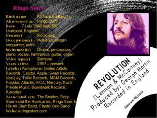 Ringo Starr Birth nameRichard Starkey, Jr. Also known asRingo Starr Born7