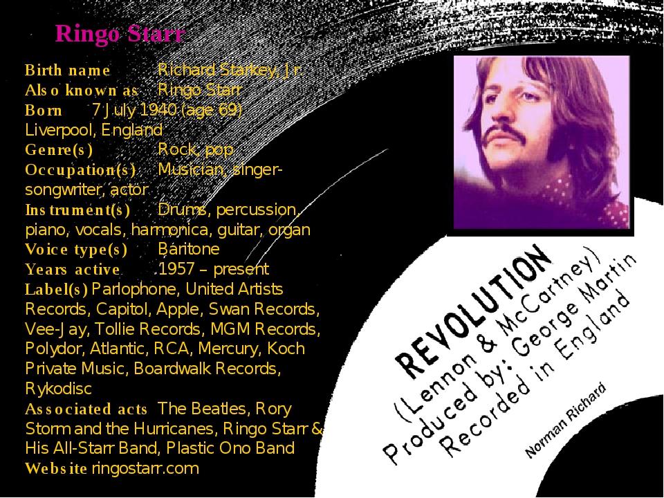 Ringo Starr Birth nameRichard Starkey, Jr. Also known asRingo Starr Born7...