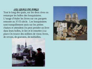 LES QUAIS DE PARIS Tout le long des quais, sur les deux rives on remarque le