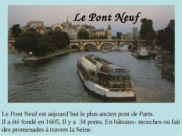 Le Pont Neuf est aujourd'hui le plus ancien pont de Paris. Il a été fondé en...