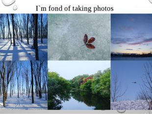 I`m fond of taking photos