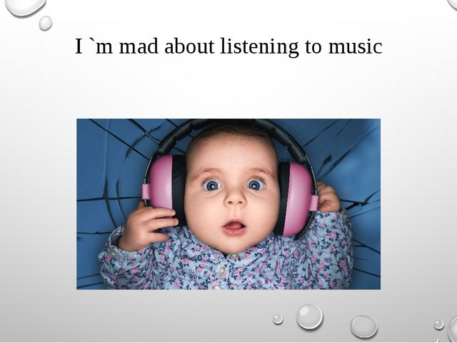 I `m mad about listening to music
