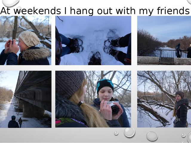 At weekends I hang out with my friends