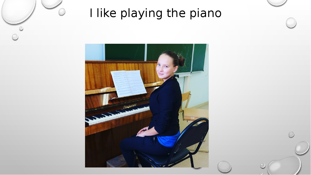 I like playing the piano
