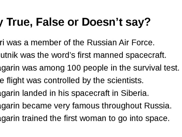 Say True, False or Doesn't say? 1. Yuri was a member of the Russian Air Forc...