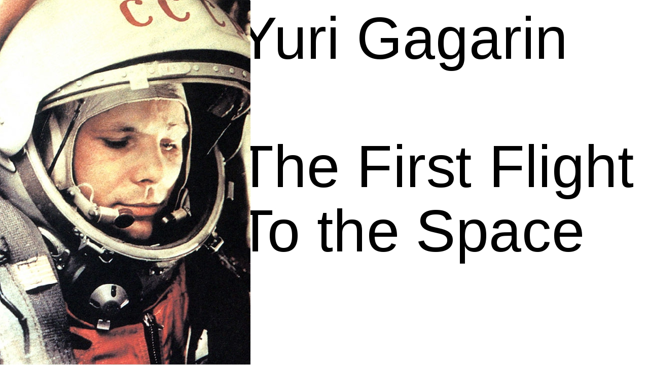 Yuri Gagarin The First Flight To the Space