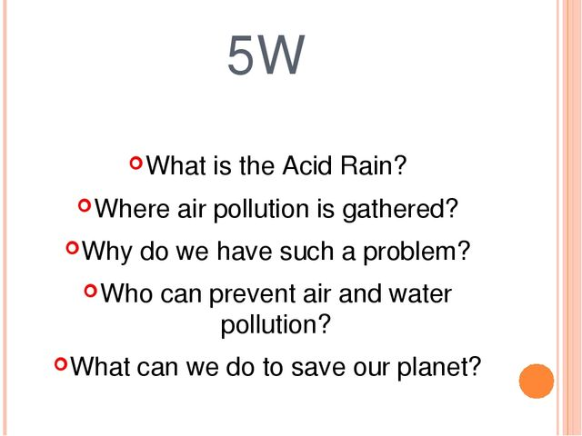 5W What is the Acid Rain? Where air pollution is gathered? Why do we have suc...