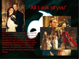 """""""All I ask of you"""" Christine is caught between her love for Raoul, her childh"""