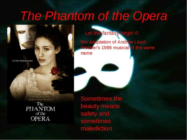 The Phantom of the Opera Let the fantasy begin © film adaptation of Andrew Ll...