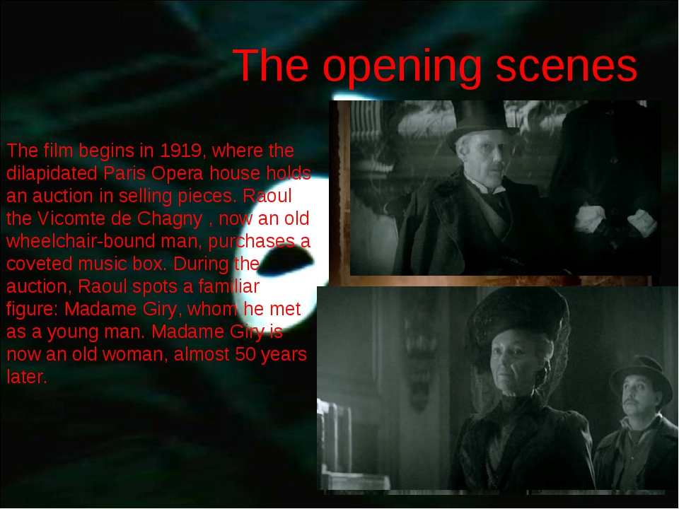 The opening scenes The film begins in 1919, where the dilapidated Paris Opera...
