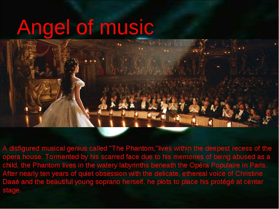 """Angel of music A disfigured musical genius called """"The Phantom,""""lives within..."""
