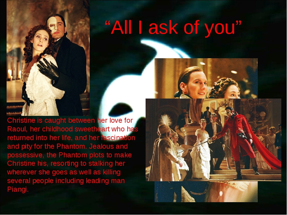 """""""All I ask of you"""" Christine is caught between her love for Raoul, her childh..."""