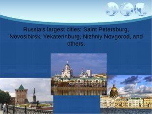 Russia's largest cities: Saint Petersburg, Novosibirsk, Yekaterinburg, Nizhni