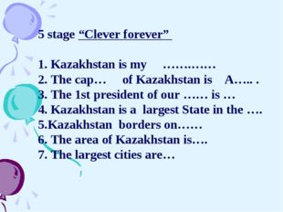 """5 stage """"Clever forever""""  1. Kazakhstan is my …….…… 2. The cap… of Kazakhs"""
