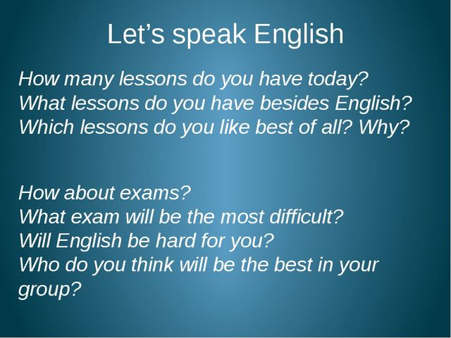 Let's speak English How many lessons do you have today? What lessons do you h...