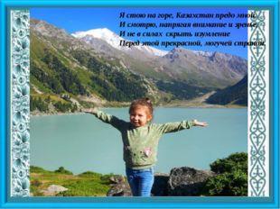 Я стою на горе, Казахстан предо мной. И смотрю, напрягая внимание и зренье, И
