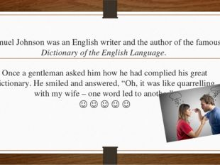 Samuel Johnson was an English writer and the author of the famous Dictionary