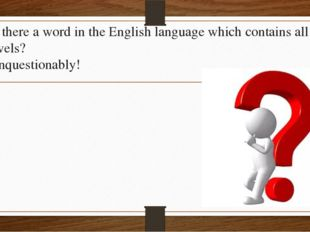 - Is there a word in the English language which contains all the vowels? - Un