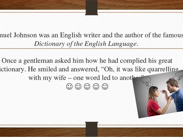 Samuel Johnson was an English writer and the author of the famous Dictionary...