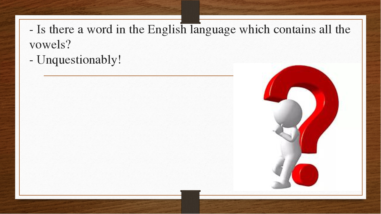 - Is there a word in the English language which contains all the vowels? - Un...