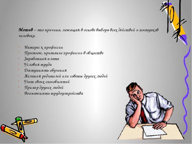 Мотивы выбора профессии Мотив – это причина, лежащая в основе выбора всех дей...