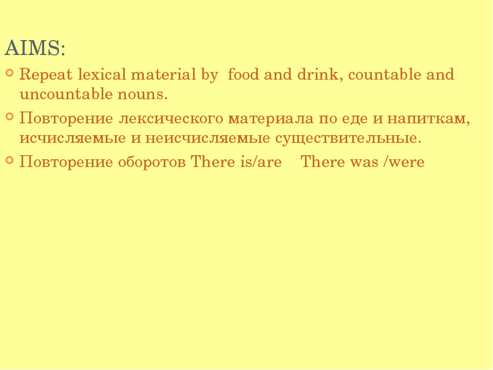 AIMS: Repeat lexical material by food and drink, countable and uncountable no...