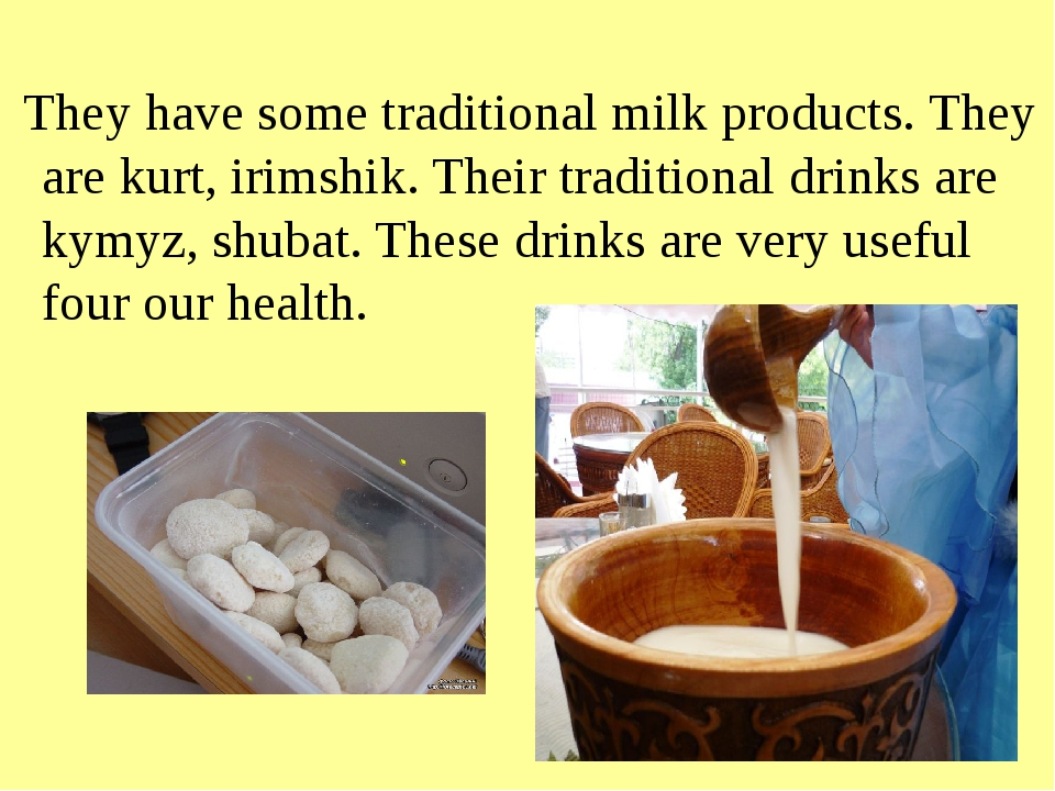 They have some traditional milk products. They are kurt, irimshik. Their tra...