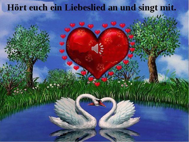 Hört euch ein Liebeslied an und singt mit.