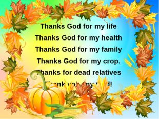 Thanks God for my life Thanks God for my health Thanks God for my family Than
