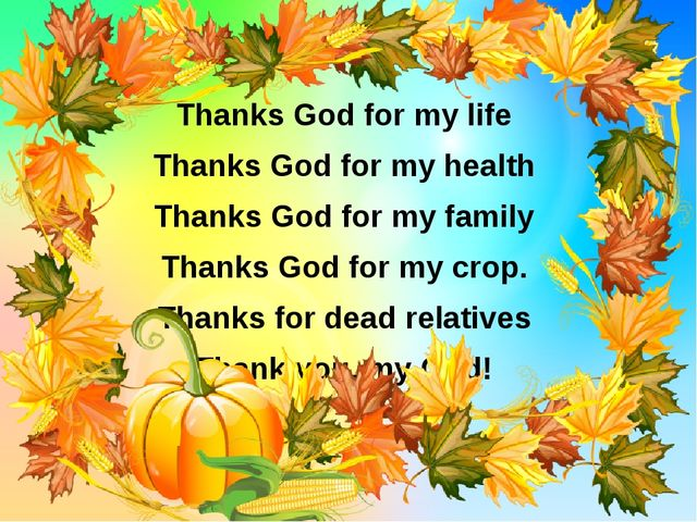 Thanks God for my life Thanks God for my health Thanks God for my family Than...