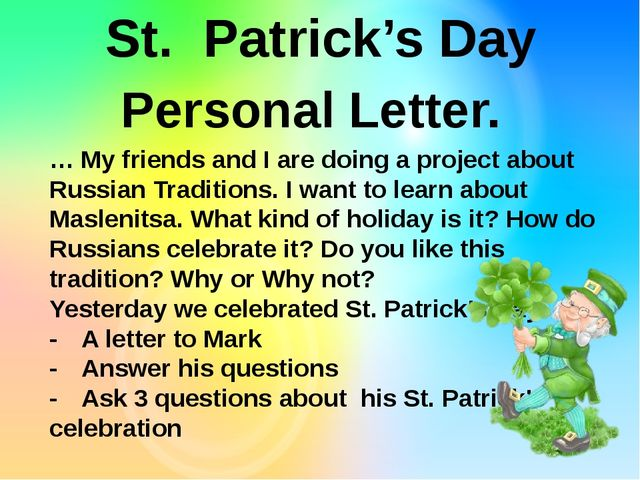 St. Patrick's Day Personal Letter. … My friends and I are doing a project abo...