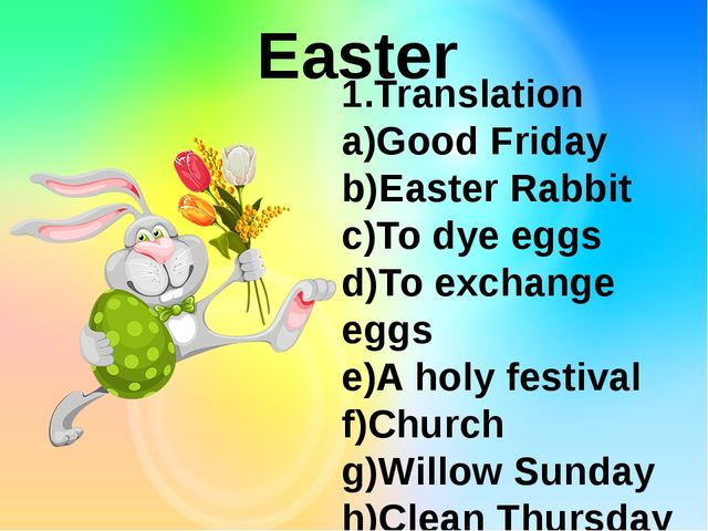 Easter 1.Translation a)Good Friday b)Easter Rabbit c)To dye eggs d)To exchan...