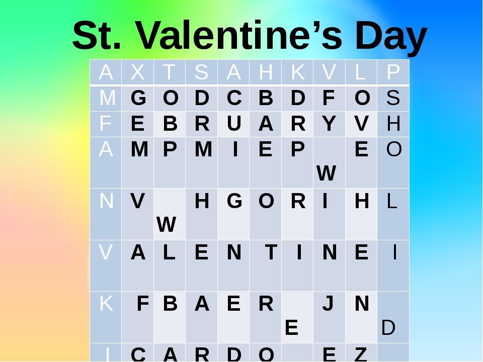 St. Valentine's Day A X T S A H K V L P M G O D C B D F O S F E B R U A R Y...