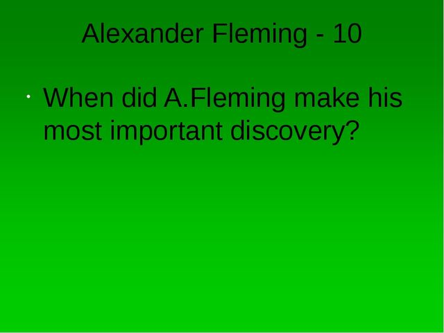 Alexander Fleming - 10 When did A.Fleming make his most important discovery?