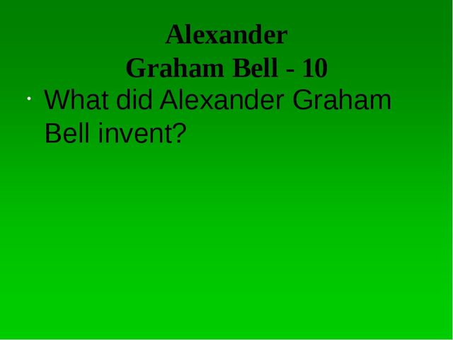Alexander Graham Bell - 30 Why was he trying desperately to find some to help...