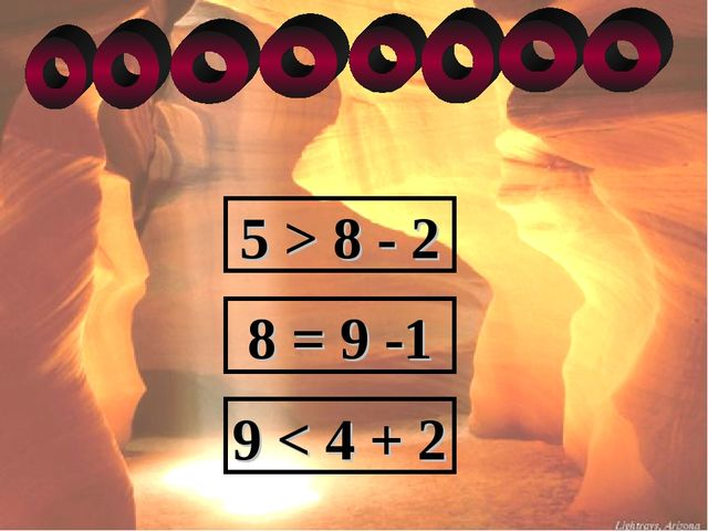 5 > 8 - 2 8 = 9 -1 9 < 4 + 2