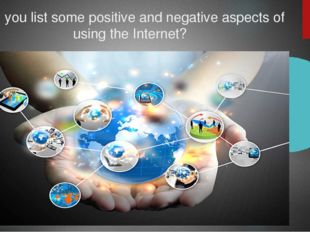 Can you list some positive and negative aspects of using the Internet?