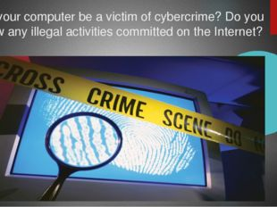 Can your computer be a victim of cybercrime? Do you know any illegal activiti