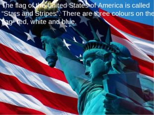 "The flag of the United States of America is called ""Stars and Stripes"". There"