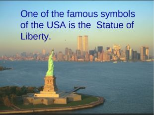 One of the famous symbols of the USA is the Statue of Liberty.