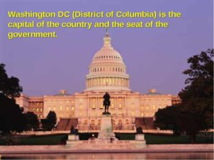 Washington DC (District of Columbia) is the capital of the country and the se
