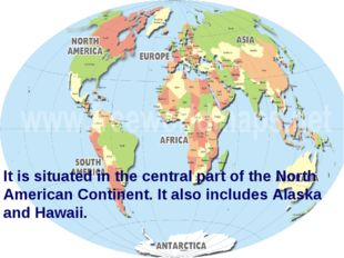 It is situated in the central part of the North American Continent. It also i