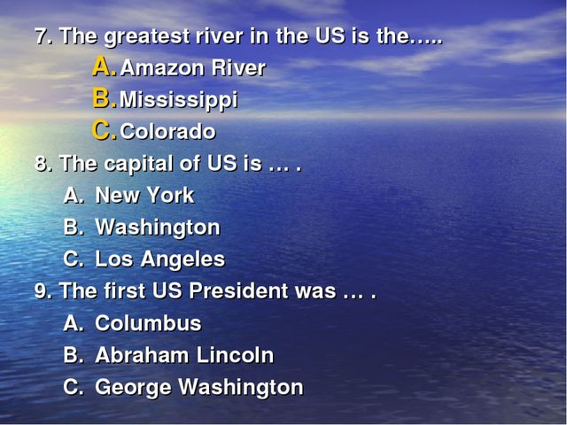 7. The greatest river in the US is the….. Amazon River Mississippi Colorado 8...